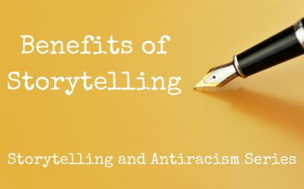 Text: Benefits of Storytelling, Storytelling and Antiracism Series